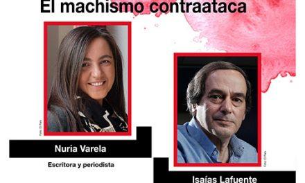 Isaías Lafuente y Nuria Varela dialogarán sobre el feminismo imparable y el contraataque del machismo